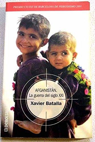 Afganistan : la guerra del siglo XXI: Xavier Batalla