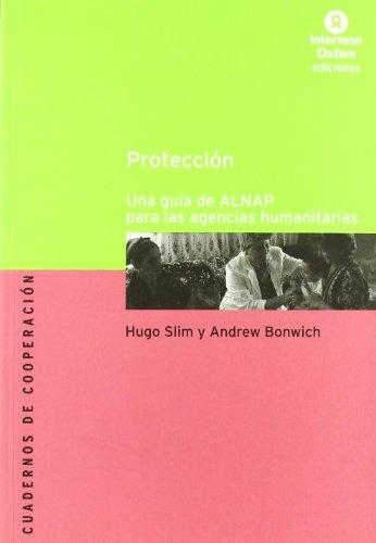 Proteccion (Una Guia De Alnap Para La Agencias Humanitarias): VV.AA.