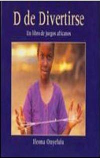 D de divertirse. Un libro de juegos africanos: Onyefulu, I.