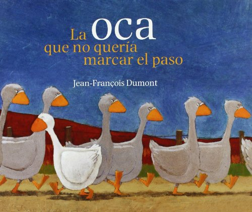 La oca que no queria marcar el paso / The Duck That Could Not Keep Time (Spanish Edition) (9788484526834) by Jean-Francois Dumont