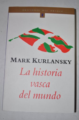 La Historia Vasca del Mundo (Ediciones Del Bronce) (8484530299) by Mark Kurlansky