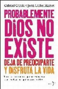 9788484531883: Probablemente Dios No Existe, Deja de Preocuparte y Disfruta La Vida