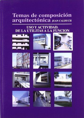 Temas de composición arquitectónica. Uso y actividad de las utilitas a la función (Paperback) - Joan Calduch Cervera