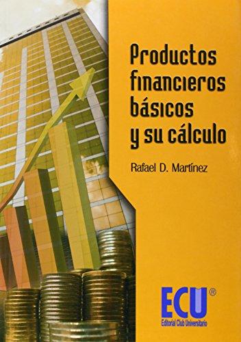 Productos financieros básicos y su cálculo: Rafael DomingoMartínez Carrasco