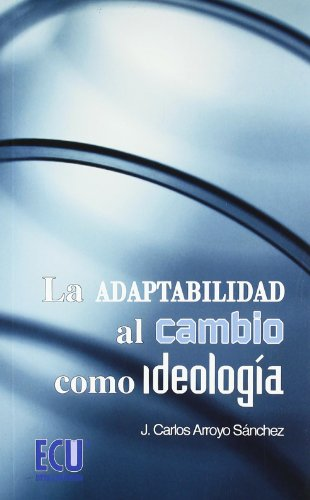 9788484549925: La adaptabilidad al cambio como ideología