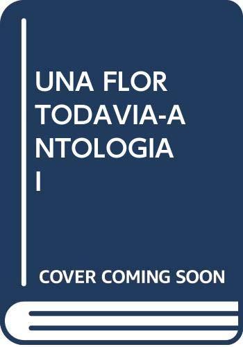 9788484553977: Una flor todavía-Antología I