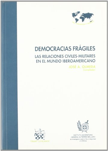 Democracias frágiles . Las relaciones civiles-militares en el mundo iberoamericano - José A. Olmeda