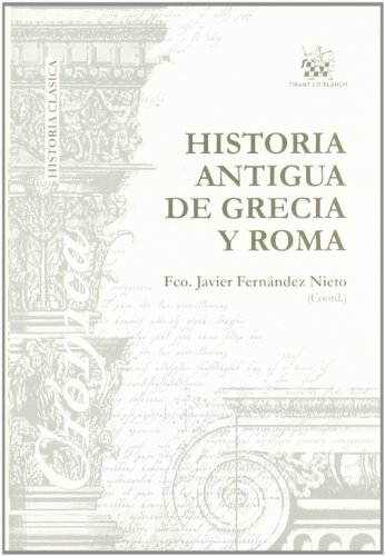 Historia antigua de Grecia y Roma: Francisco J. FERNÃ NDEZ NIETO