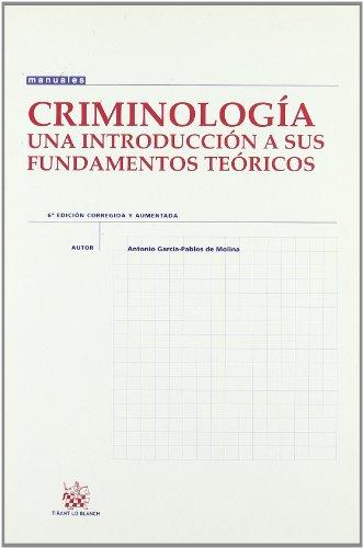 CRIMINOLOGIA UNA INTRODUCCION A SUS FUNDAMENTOS TEORICOS: GARCIA PABLOS DE