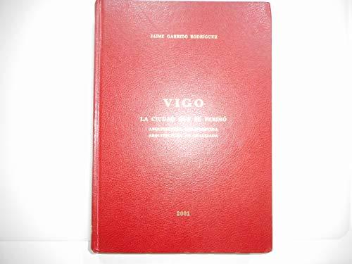 9788484570370: Vigo la ciudad que se perdio arquitectura desaparecida, arquitectura no relizada arquitectura antigua