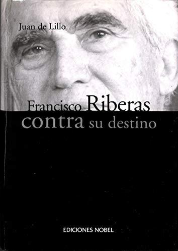 9788484592082: FRANCISCO RIBERAS CONTRA SU DESTINO