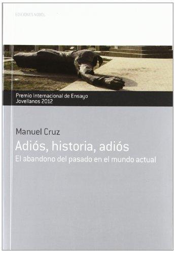 9788484596721: Adiós, historia, adiós. Premio Internacional de Ensayo Jovellanos 2012