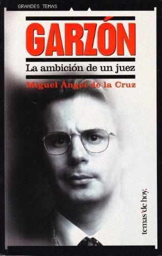 Garzon. La ambición de un juez.: Cruz, Miguel Angel de la