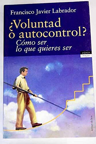 9788484600121: ¿Voluntad o autocontrol? Cómo ser lo que quieres ser (Vivir Mejor)