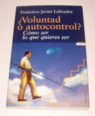 Voluntado O Autocontrol Como Ser Lo Que Quieres Se