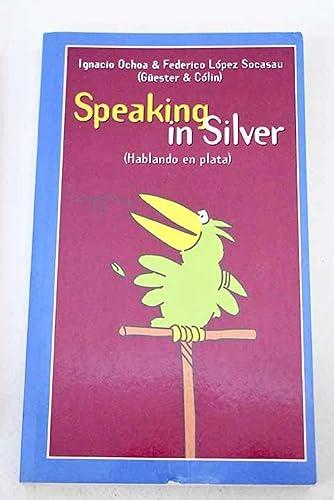 SPEAKING IN SILVER (HABLANDO EN PLATA) - IGNACIO OCHOA Y FEDERICO LOPEZ (GÃœESTER & COLIN)