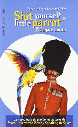 9788484600886: Shit yourself little parrot (Cágate Lorito) (Temas de Hoy/Humor)