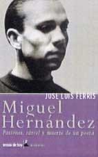 9788484601869: Miguel Hernandez: Pasiones, carcel y muerte de un poeta (Biografia) (Spanish Edition)