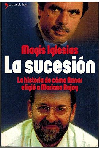 9788484602965: La Sucesion: La Historia De Como Aznar Eligio a Mariano Rajoy