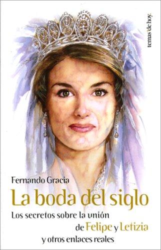 9788484603207: La Boda del Siglo: Los Secretos Sobre La Union de Felipe y Letizia y Otros Enlaces Reales (Spanish Edition)