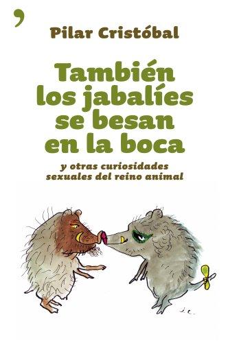 9788484604501: Tambien los jabalies se besan en la boca / Also the Wild Boar in the Mouth Kiss: Y Otras Curiosidades Sexuales Del Reino Animal (Fuera De Coleccion) (Spanish Edition)