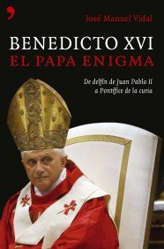 Benedicto XVI: El Papa Enigma (Artículo 20): Vidal, Jose Manuel