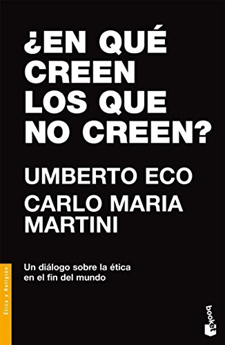 En que creen los que no creen? / What Believe the Unbelievers?: Un Dialogo Sobre La Etica (Booket Divulgacion) (Spanish Edition) (8484605272) by Umberto Eco; Carlo Maria Martini
