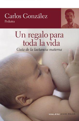 9788484605539: Un regalo para toda la vida: Guía de la lactancia materna (Vivir Mejor)
