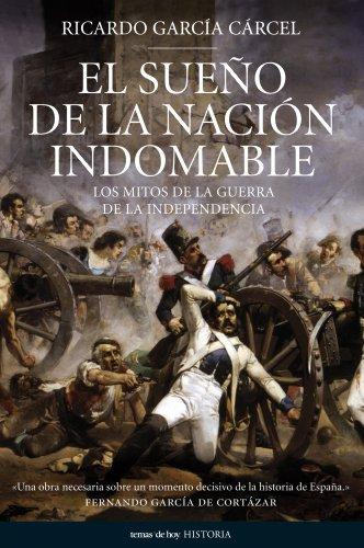 9788484606338: El Sueno de La Nacion Indomable: Los Mitos de La Guerra de La Independencia (Spanish Edition)