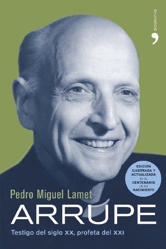 Arrupe: Testigo del Siglo XX, Profeta del XXI (Spanish Edition): Pedro Miguel Lamet