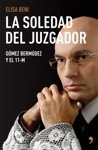 9788484606833: La Soledad del Juzgador: Gomez Bermudez y El 11-M (Spanish Edition)