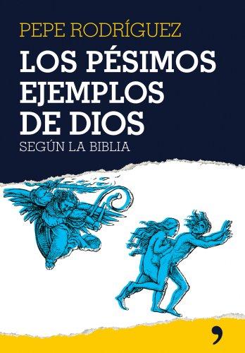 9788484606895: Los Pesimos ejemplos de Dios/ Dreadful Examples of God: Segun La Biblia (Ensayo y sociedad) (Spanish Edition)