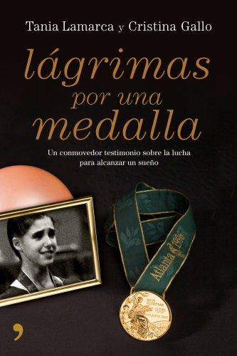 9788484607007: Lagrimas por una Medalla: un Conmovedor Testimonio Sobre la Lucha para Alcanzar un Sueno