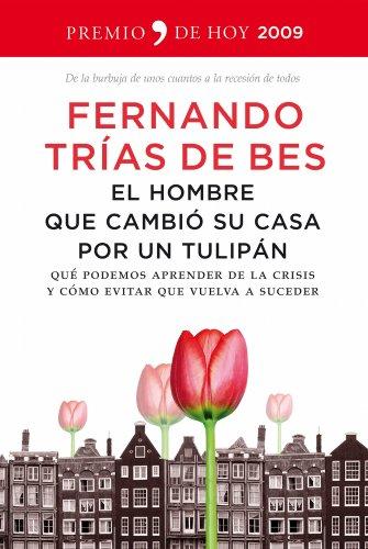 9788484607885: El hombre que cambió su casa por un tulipán (De Hoy)
