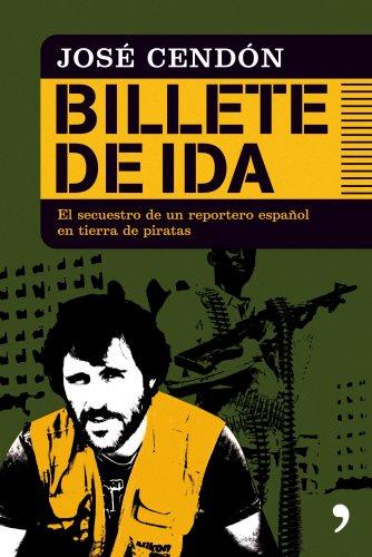 9788484608189: Billete de ida. Los 40 dias de secuestro de un reportero espanol en tierra de piratas