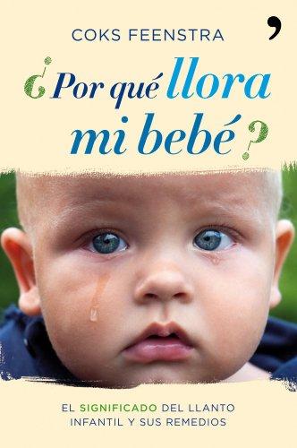 9788484608943: ¿Por qué llora mi bebé?: El significado del llanto infantil y sus remedios (Vivir Mejor) - 9788484608943