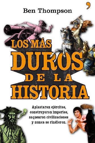 9788484609049: Los más duros de la historia: Aplastaron ejércitos, construyeron imperios, saquearon civilizaciones (Fuera de Colección)