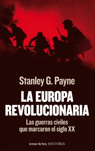 9788484609506: La Europa revolucionaria: Las guerras civiles que marcaron el siglo XX (Historia)