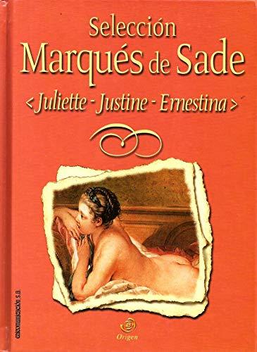 9788484611516: Selección Marqués de Sade: Justine o los infortunios de la virtud ; Juliette o El vicio ampliamente recompensado ; Ernestina