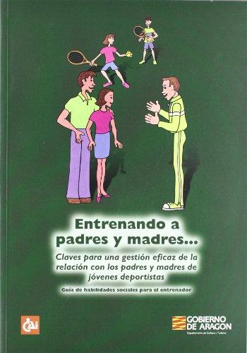 9788484651048: Entrenando a padres y madres_ : claves para una gestión eficaz de la relación con los padres y madres de jóvenes deportistas : guía de habilidades sociales para el entrenador