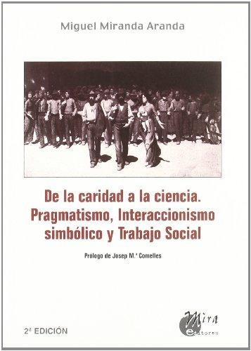 9788484651512: De la caridad a la ciencia : pragmatismo, interaccionismo simbólico y trabajo social