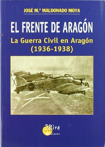 El Frente de Aragón - MALDONADO MOYA, José María