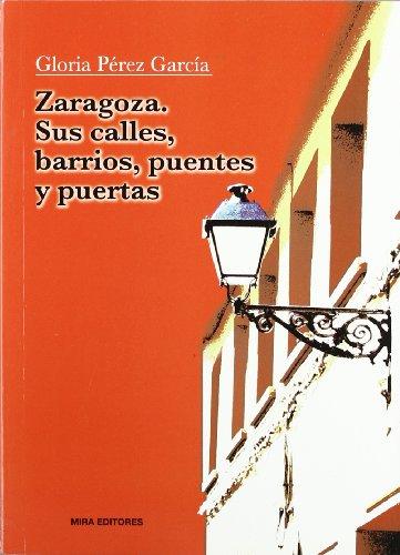9788484652502: ZARAGOZA. SUS CALLES, BARRIOS, PUENTES Y PUERTAS