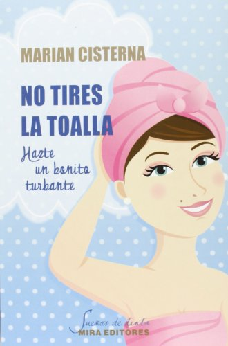 9788484654469: No Tires La Toalla. Hazte Un Bonito Turbante (Sueños de tinta)