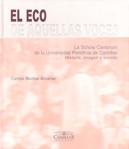 9788484682448: El eco de aquellas voces: La Schola Cantorum de la Universidad Pontificia de Comillas. Historia, imagen y sonido (Fuera de colección)