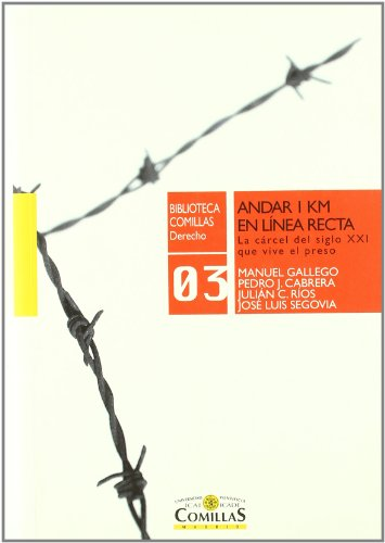 9788484682882: Andar 1 km en línea recta: La cárcel del siglo XXI que vive el preso (Biblioteca Comillas, Derecho)
