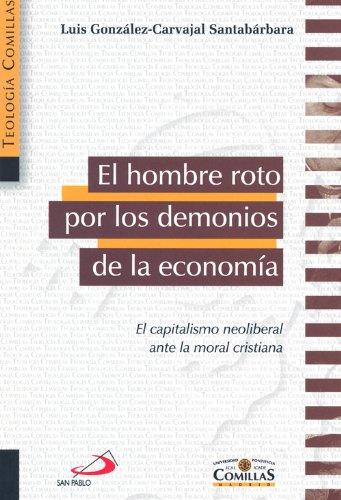9788484683391: El hombre roto por los demonios de la economía: El capitalismo neoliberal ante la moral cristiana (Teología Comillas)