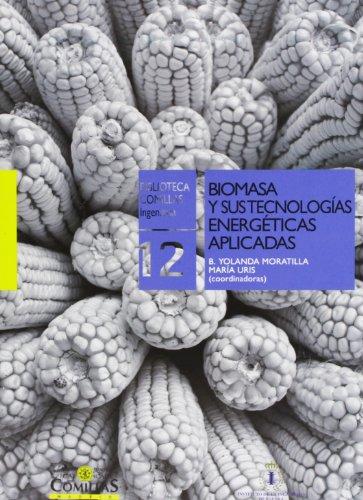 Biomasa y sus tecnologias energeticas aplicadas: Moratilla, B.Y./Uris, M.