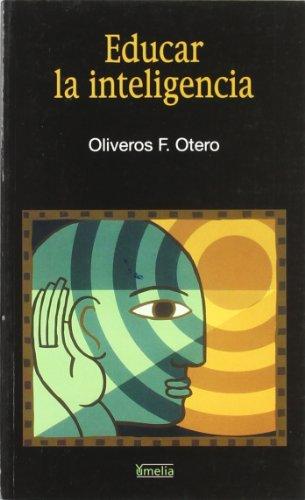 Educar la inteligencia: Otero, Oliveros F.