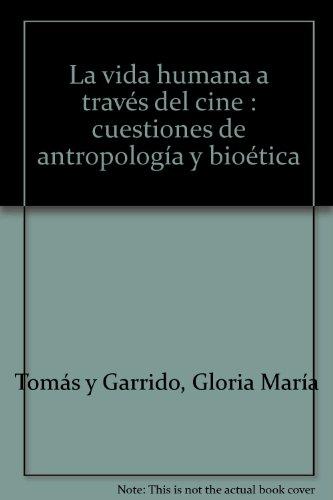 9788484691266: La vida humana a través del cine: cuestiones de antropología y bioética (Política, cultura y sociedad)